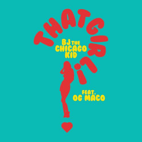 bj-the-chicago-kid-og-maco-that-girl-